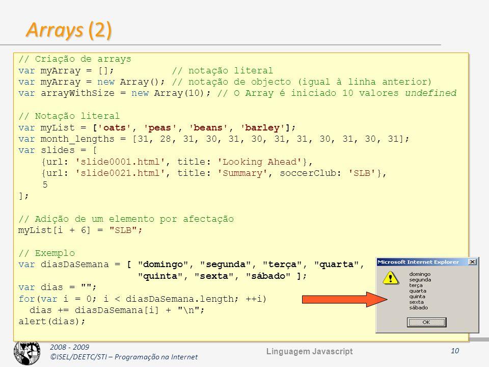 Arrays (2) // Criação de arrays var myArray = []; // notação literal